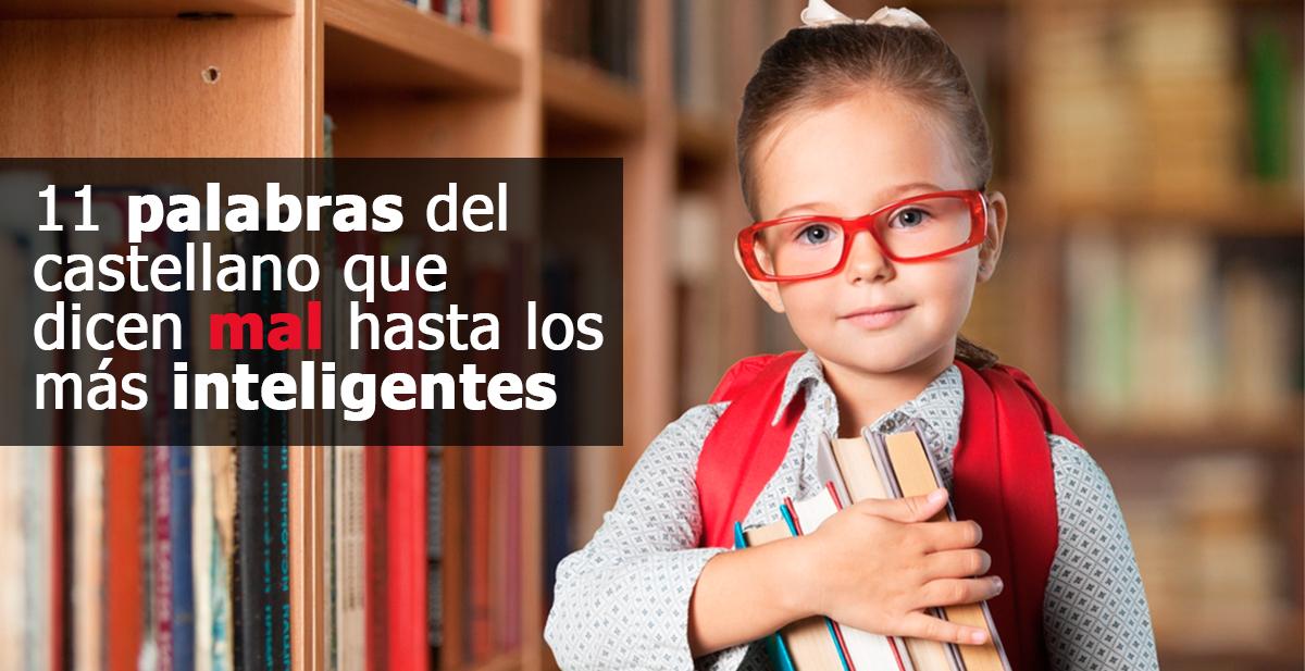 11 palabras del castellano que dicen mal hasta los mas inteligentes 2
