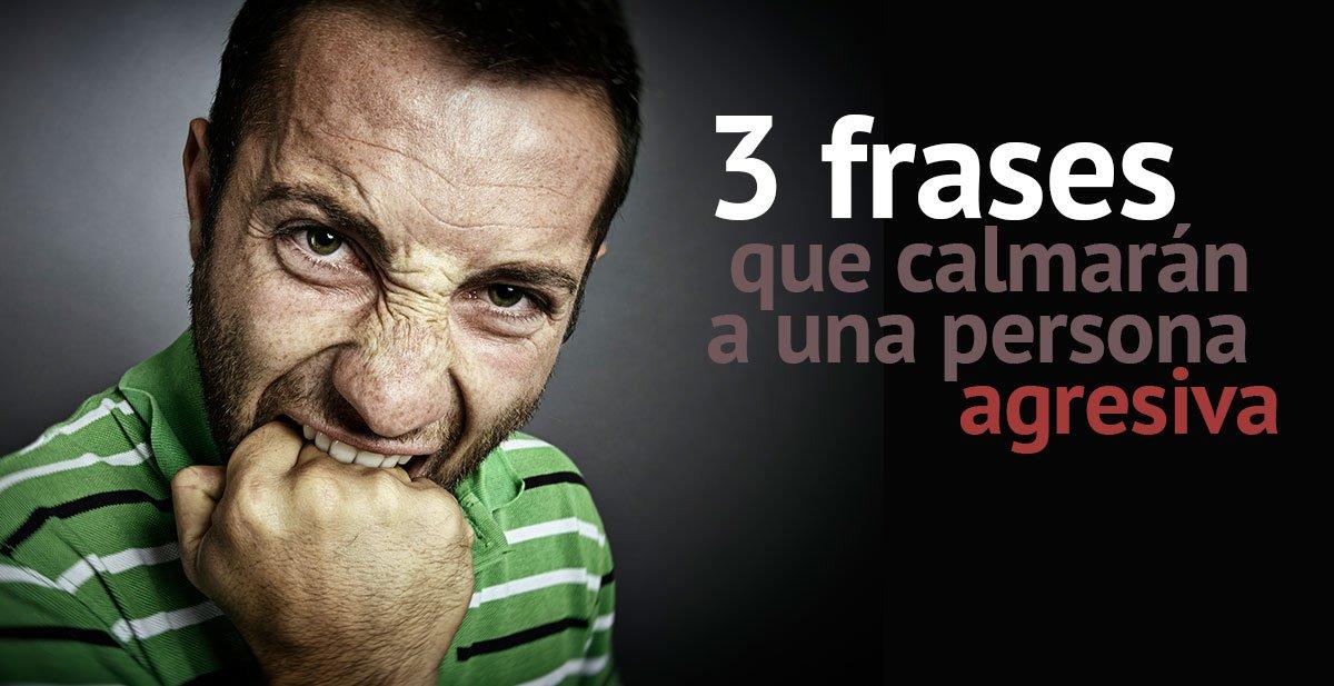 3 Frases Que Calmarán Al Instante A Una Persona Enfadada O